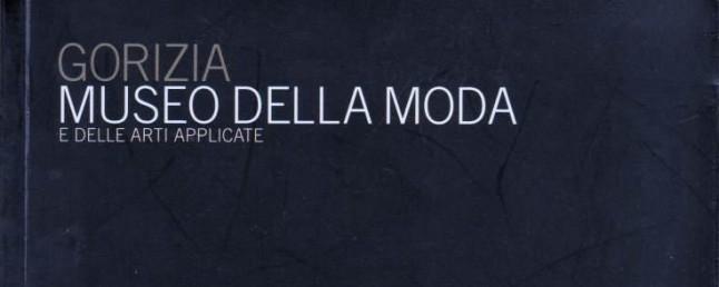 GORIZIA: MUSEO DELLA MODA E DELLE ARTI APPLICATE